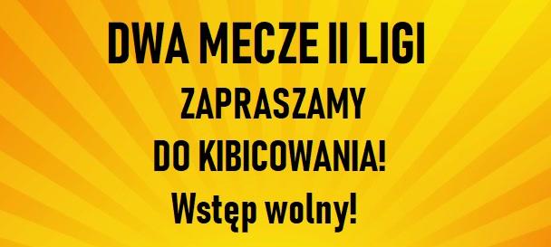W sobotę dwa mecze II ligi! Wstęp wolny – zapraszamy!